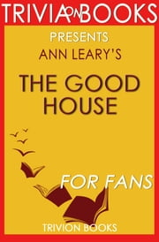 Trivia: The Good House by Ann Leary ebook by Trivia-On-Books