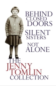 The Jenny Tomlin Collection: Behind Closed Doors, Silent Sisters, Not Alone ebook by Jenny Tomlin