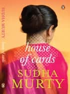 House of Cards - A Novel ebook by Sudha Murty