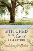 Stitched with Love Romance Collection - 9 Historical Courtships Begin in the Sewing Parlor ebook by Tracey V. Bateman, Andrea Boeshaar, Cathy Marie Hake,...