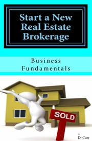 Start a New Real Estate Brokerage, Economically! ebook by D Carr