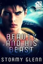 Beauty and His Beast ebook by Stormy Glenn