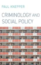 Criminology and Social Policy ebook by Dr. Paul Knepper