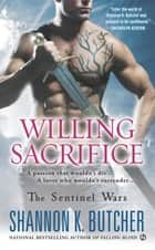 Willing Sacrifice - The Sentinel Wars ebook by Shannon K. Butcher