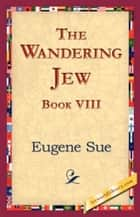 The Wandering Jew, Book VIII. eBook by Eugene Sue