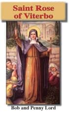Ebook Saint Rose of Viterbo di Bob Lord,Penny Lord