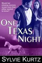 One Texas Night (A Romantic Suspense Novel) ebook by Sylvie Kurtz