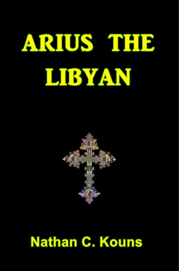 Arius the Libyan ebook by Nathan Kouns