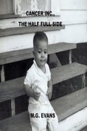 Cancer Inc., The Half Full Side ebook by M.G. Evans