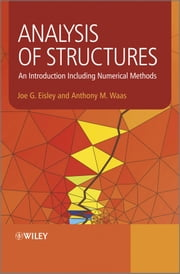 Analysis of Structures - An Introduction Including Numerical Methods ebook by Joe G. Eisley, Antony M. Waas