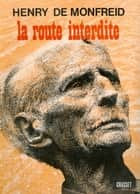 La route interdite ebook by Henry de Monfreid