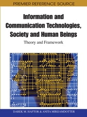 Information and Communication Technologies, Society and Human Beings - Theory and Framework (Festschrift in honor of Gunilla Bradley) ebook by Darek Haftor,Anita Mirijamdotter