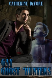Gay Ghost Hunters (MMM Threesome Erotica) ebook by Catherine DeVore