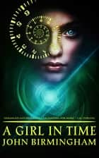A Girl in Time ebook by John Birmingham