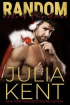 Random Acts of Christmas (Random Book #8) - Romantic Comedy Rock Star Holiday Story ebook by Julia Kent