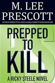 Prepped to Kill - A Ricky Steele Novel (Volume 1) ebook by M. Lee Prescott