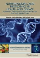 Nutrigenomics and Proteomics in Health and Disease - Towards a Systems-level Understanding of Gene-diet Interactions ebook by Martin Kussmann, Patrick J. Stover