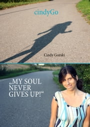 CindyGo - My soul never gives up! ebook by Cindy Gorski