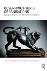 Governing Hybrid Organisations - Exploring Diversity of Institutional Life ebook by Jan-Erik Johanson, Jarmo Vakkuri