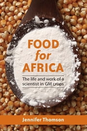 Food for Africa - The Life and Work of a Scientist in GM Crops ebook by Jennifer Thomson