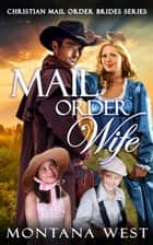 Mail Order Wife - Christian Mail Order Brides Series, #1 ebook by Montana West