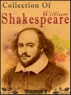 Collection Of William Shakespeare Volume 1 ebook by William Shakespeare