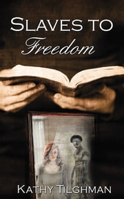 Slaves to Freedom ebook by Kathy Tilghman