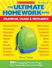 The Ultimate Homework Book: Grammar, Usage & Mechanics: 150+ Engaging Practice Pages That Target Key Grammar Skills ebook by Terban, Marvin