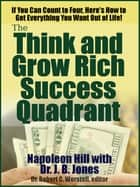 If You Can Count to Four, Here's How to Get Everything You Want Out of Life! - The Updated Think and Grow Rich, with the Success Quadrant. ebook by Dr. Robert C. Worstell, Napoleon Hill, Dr. J. B. Jones
