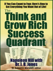 If You Can Count to Four, Here's How to Get Everything You Want Out of Life! - The Updated Think and Grow Rich, with the Success Quadrant. ebook by Dr. Robert C. Worstell,Napoleon Hill,Dr. J. B. Jones