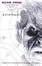 Star Trek: The Original Series: Vulcan's Soul #3: Epiphany ebook by Josepha Sherman,Susan Shwartz