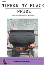 MIRROR MY BLACK PRIDE - ...And herein lie my song, my image! ebook by Olumide Om'tayo Samuel