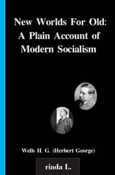 New Worlds For Old: A Plain Account of Modern Socialism ebook by Wells H. G. (Herbert George)