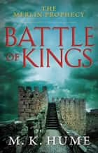 The Merlin Prophecy Book One: Battle of Kings ebook by M. K. Hume