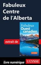 Fabuleux Centre de l'Alberta ebook by Collectif Ulysse