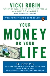 Your Money or Your Life - 9 Steps to Transforming Your Relationship with Money and Achieving Financial Ind ependence: Revised and Updated for the 21st Century ebook by Vicki Robin,Joe Dominguez,Monique Tilford