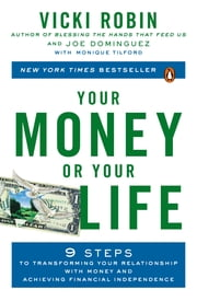 Your Money or Your Life - 9 Steps to Transforming Your Relationship with Money and Achieving Financial Independence: Revised and Updated for the 21st Century ebook by Vicki Robin, Joe Dominguez, Monique Tilford