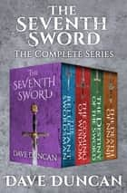 The Seventh Sword - The Complete Series ebook by Dave Duncan
