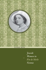 Jewish Women in Fin de Siècle Vienna ebook by Alison Rose