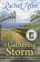 A Gathering Storm - The sweeping romantic mystery that will keep you gripped! ebook by Rachel Hore