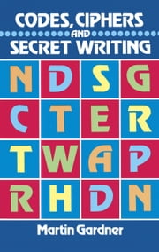 Codes, Ciphers and Secret Writing ebook by Martin Gardner