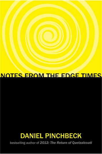 Notes from the Edge Times ebook by Daniel Pinchbeck