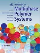 Handbook of Multiphase Polymer Systems ebook by Abderrahim Boudenne, Laurent Ibos, Yves Candau,...