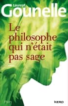 Le philosophe qui n'était pas sage ebook by Laurent GOUNELLE