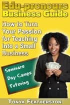 The Edupreneurs Business Guide ebook by Tonya Featherston