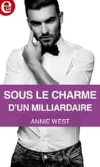 Sous le charme d'un milliardaire ebook by Annie West