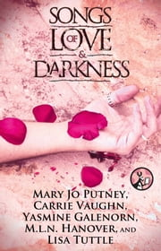 Songs of Love and Darkness ebook by Mary Jo Putney,Carrie Vaughn,Yasmine Galenorn,M.L.N. Hanover,Lisa Tuttle