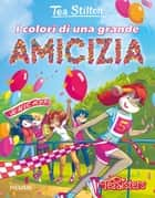 I colori di una grande amicizia eBook by Tea Stilton