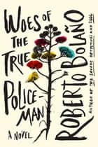 Woes of the True Policeman ebook by Roberto Bolano