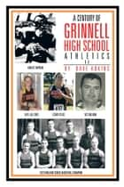 A Century of Grinnell High School Athletics ebook by Dave Adkins